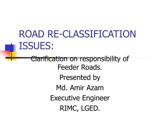 ROAD RE-CLASSIFICATION ISSUES: