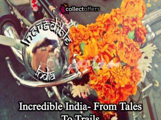 Incredible India- From Tales To Trails
