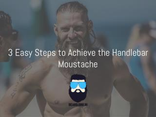 3 Easy Steps to Achieve the Handlebar Moustache