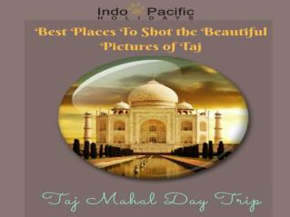 Best Places To Shot The Beautiful Pictures Of Taj