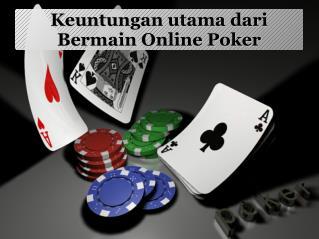 Keuntungan utama dari bermain online poker
