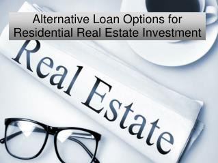 Alternative loan options for residential real estate investment