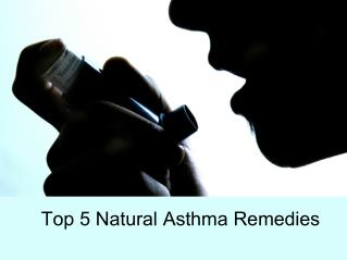 Top 5 Natural Asthma Remedies