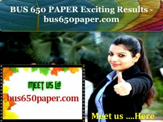 BUS 650 PAPER Exciting Results - bus650paper.com