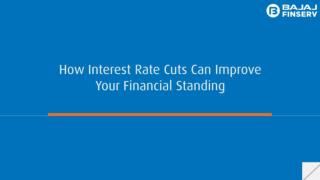 Know About How Interest Rate Cuts Can Improve Your Financial Standing