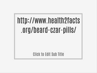 http://www.health2facts.org/beard-czar-pills/