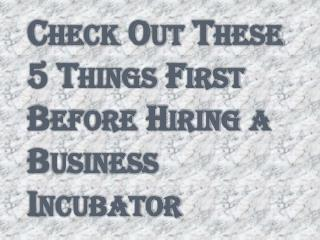 Things that Help in Hiring a Business Incubator