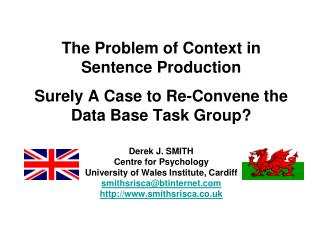 The Problem of Context in Sentence Production  Surely A Case to Re-Convene the Data Base Task Group  Derek J. SMITH Cent