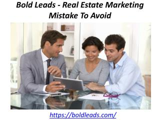 Bold Leads - Real Estate Marketing Mistake To Avoid