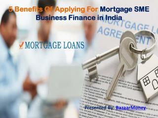 5 Benefits Of Applying For Mortgage SME Business Finance in India