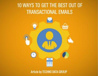 10 WAYS TO GET THE BEST OUT OF TRANSACTIONAL EMAILS-Technodatagroup