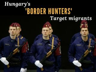 Hungary's 'border hunters' target migrants