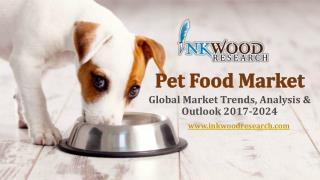 Pet Food Market | Global Market Trends, Analysis & Outlook 2017-2024 | Inkwood Research