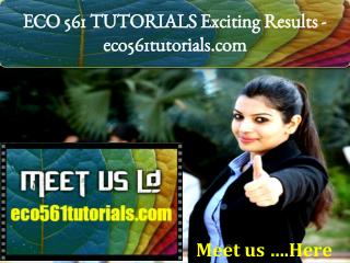 ECO 561 TUTORIALS Exciting Results -eco561tutorials.com