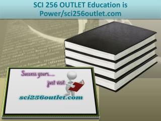 SCI 256 OUTLET Education is Power/sci256outlet.com