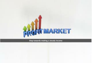 Profit markets online - Step towards making a steady income