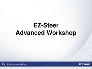 EZ-Steer Advanced Workshop