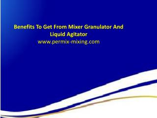 Benefits To Get From Mixer Granulator And Liquid Agitator