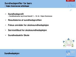 Sundhedsprofil     Sundhedsvaner og trivsel blandt 7.   10. kl. i Vejen Kommune  Resultaterne af sundhedsprofilen  Fokus