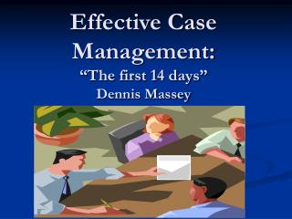 Effective Case Management:   The first 14 days  Dennis Massey Student Support Services
