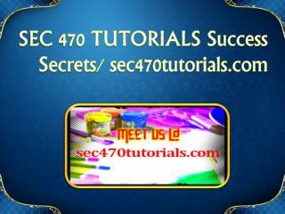 SEC 470 TUTORIALS Success Secrets/ sec470tutorials.com