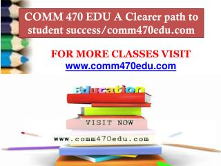 COMM 470 EDU A Clearer path to student success/comm470edu.com