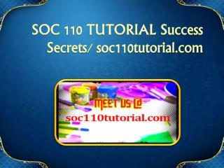 SOC 110 TUTORIAL Success Secrets/ soc110tutorial.com