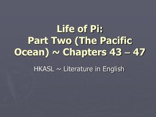 Life of Pi:  Part Two The Pacific Ocean  Chapters 43   47