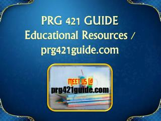 PRG 421 GUIDE  Educational Resources - prg421guide.com