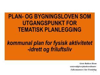 PLAN- OG BYGNINGSLOVEN SOM UTGANGSPUNKT FOR  TEMATISK PLANLEGGING  kommunal plan for fysisk aktivitetet -idrett og frilu