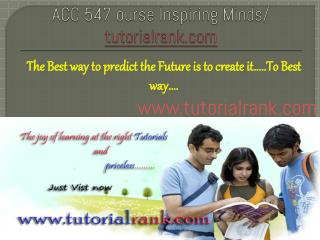 ACC 547  Course Inspiring Minds/tutorialrank.com