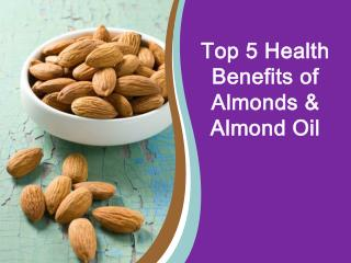 Top 5 Health Benefits of Almonds & Almond Oil