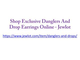 Shop Exclusive Danglers And Drop Earrings Online - Jewlot