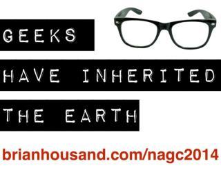 Geeks Have Inherited The Eath NAGC 2014