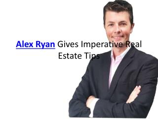 Alex ryan gives imperative real estate tips