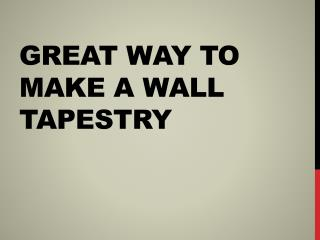 Great way to make a wall tapestry