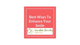 Best Ways to Enhance your Smile - Karalee Family Dental