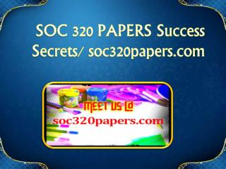 SOC 320 PAPERS Success Secrets/ soc320papers.com