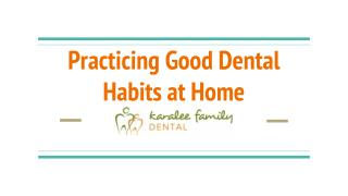 Practicing Good Dental Habits at Home - Karalee Family