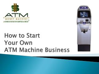 How to Start Your Own ATM Machine Business