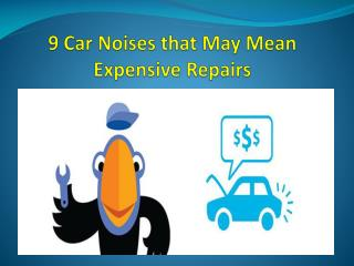 9 Car Noises that May Mean ExpensiveRepairs