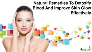 Natural Remedies To Detoxify Blood And Improve Skin Glow Effectively