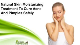 Natural Skin Moisturizing Treatment To Cure Acne And Pimples Safely