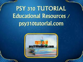 PSY 310 TUTORIAL  Educational Resources - psy310tutorial.com