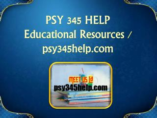 PSY 345 HELP Educational Resources - psy345help.com