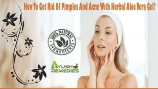 How To Get Rid Of Pimples And Acne With Herbal Aloe Vera Gel?