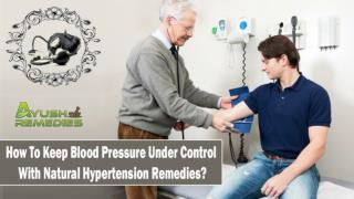 How To Keep Blood Pressure Under Control With Natural Hypertension Remedies?