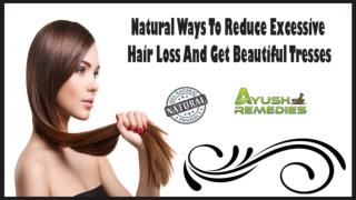 Natural Ways To Reduce Excessive Hair Loss And Get Beautiful Tresses