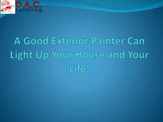 A Good Exterior Painter Can Light Up Your House and Your Life!