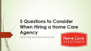 5 Questions to Consider When Hiring a Home Care Agency